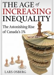 The age of increasing inequality : the astonishing rise of Canada's 1%