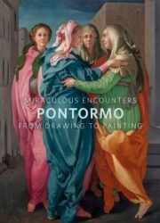 Miraculous encounters : Pontormo from drawing to painting