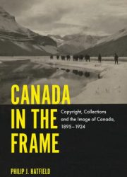Canada in the frame : copyright, collections and the image of Canada, 1895-1924
