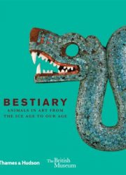 Bestiary : animals in art from the Ice Age to our age