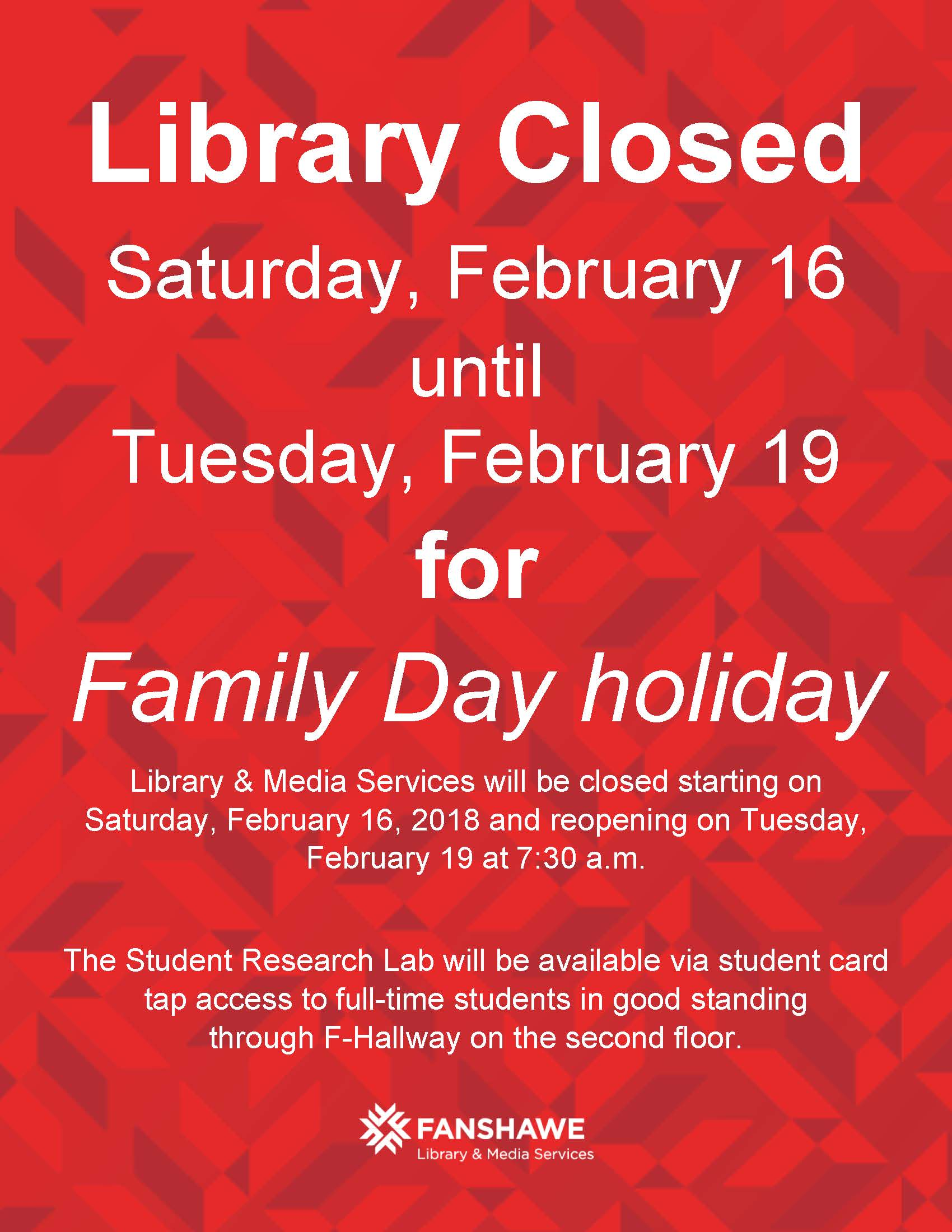 Library & Media Services will be closed for Family Day weekend starting on Saturday, February 16, 2018 and reopening on Tuesday, February 19 at 7:30 a.m. The Student Research Lab will be available via student card tap access to full-time students in good standing through F-Hallway on the second floor.