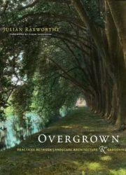 Overgrown: practices between landscape architecture & gardening