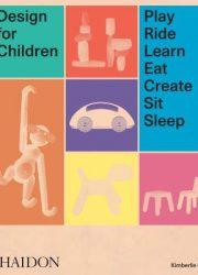 Design for children: play ride learn eat create sit sleep