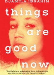 Things are good now: stories