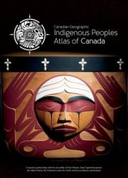 Canadian Geographic: indigenous peoples atlas of Canada