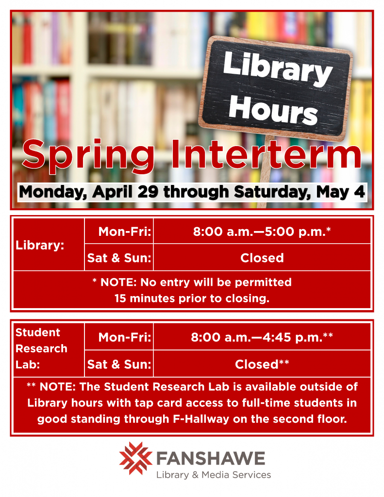 The library will be open from 8:00 a.m. to 5:00 p.m. from Monday April 29th to Friday May 3rd. The library will be closed Saturday May 4th and Sunday May 5th. The student research lab is available for use outside of library hours with tap access on the second floor of F building.