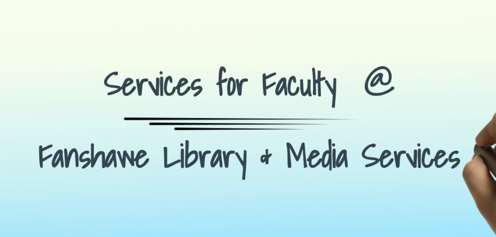 Services for faculty at Fanshawe Library and Media Services