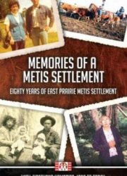 Memories of a Metis settlement: eighty years of East Prairie Metis settlement with firsthand memories 1939 to today