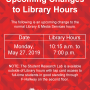 Upcoming change to library hours: the library will be open from 10:15 a.m. to 7:00 p.m. on Monday, May 27