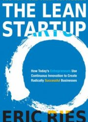 The lean startup how today's entrepreneurs use continuous innovation to create radically successful businesses