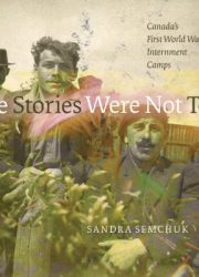 The stories were not told: Canada's First World War internment camps
