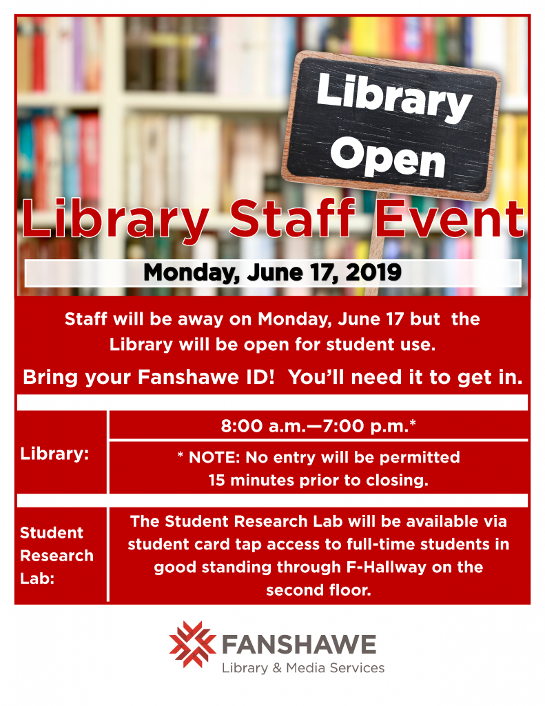 Staff will be away Monday June 17th, but the library will remain open for student use between 8:00 a.m. and 7:00 p.m. Bring your Fanshawe ID to enter.