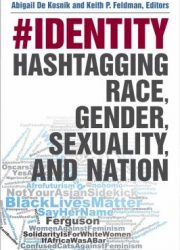 #identity: hashtagging race, gender, sexuality, and nation