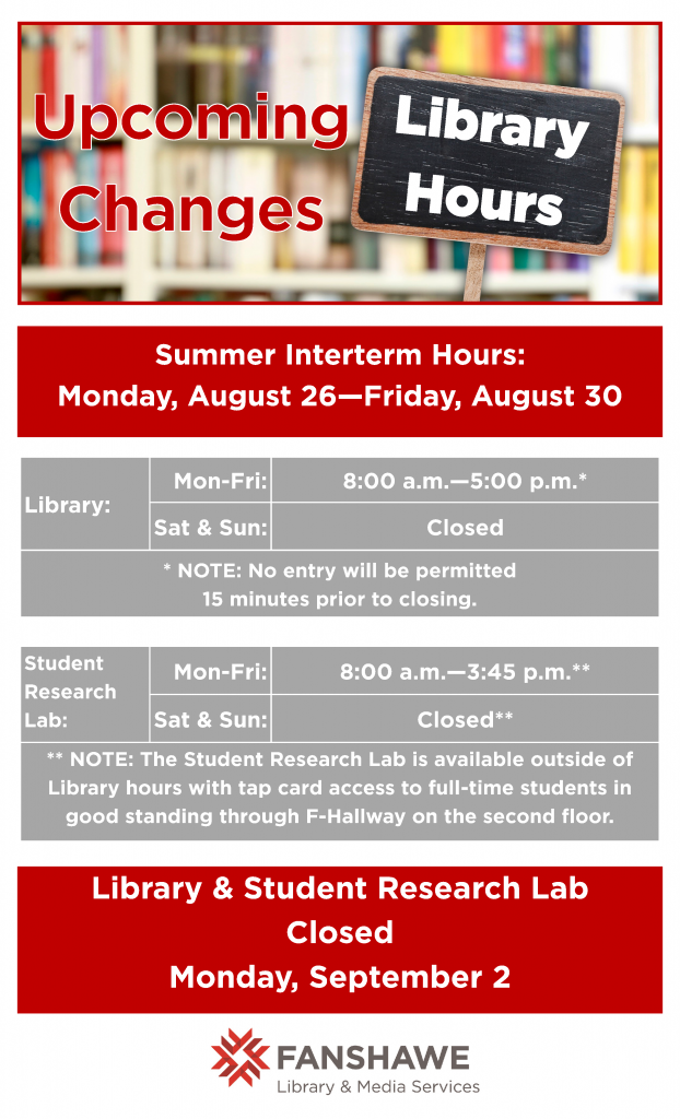 Library hours during interterm (Monday August 26th to Friday August 30th) will be Monday to Friday 8:00 a.m. to 5:00 p.m. The student research lab will be open from 8:00 a.m. to 3:45 p.m. but is still available after hours via tap card access from F building.