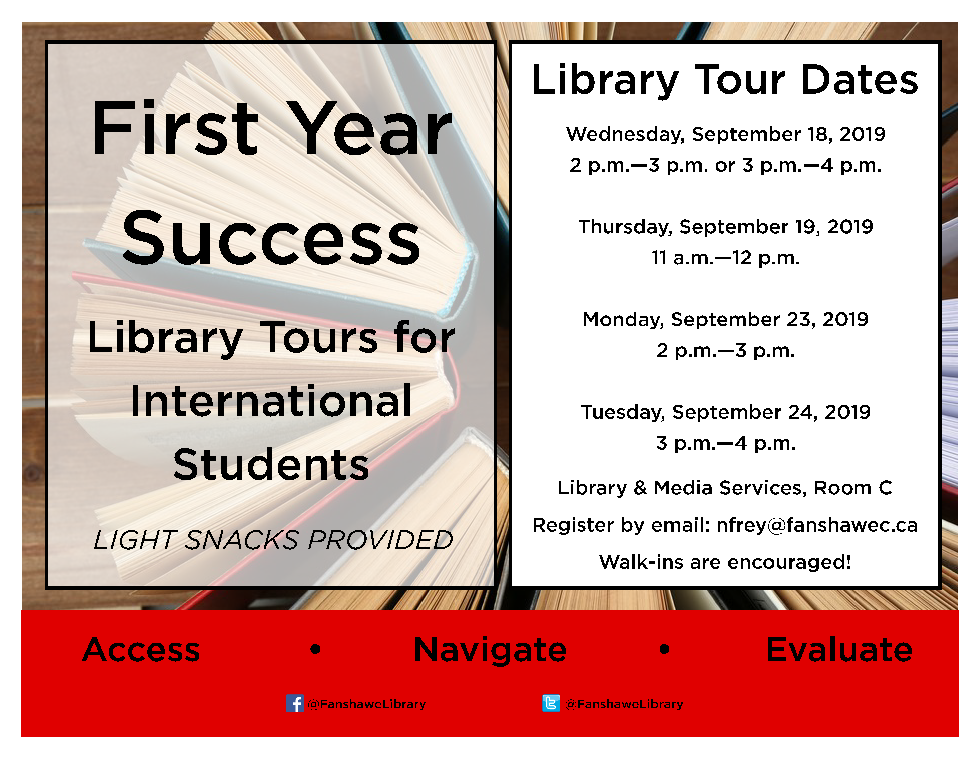 Library Tours for International Students will be held on September 18 from 2:00 p.m. to 3:00 p.m. or 3:00 p.m. to 4:00 p.m., September 19 from 11:00 a.m. to 12:00 p.m., September 23 from 2:00 p.m. to 3:00 p.m., and September 24 from 3:00 p.m. to 4:00 p.m. Email nfrey@fanshawec.ca to register. Walk-ins are also encouraged.