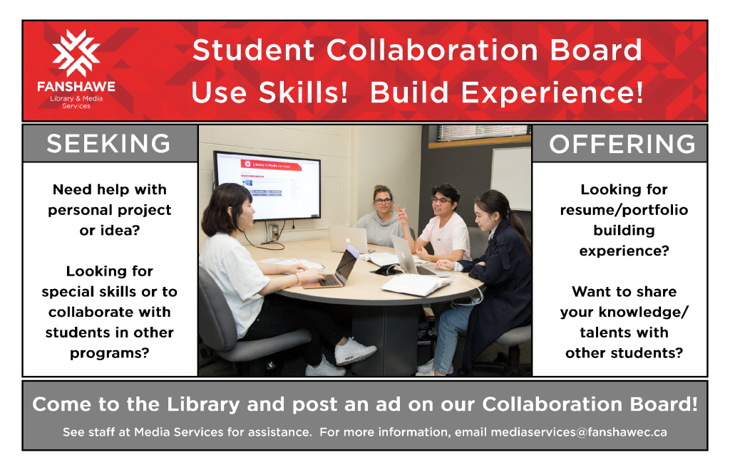 Post an ad on the Student Collaboration Board - connect with fellow students to collaborate on projects, help with portfolios and more! For more information, email mediaservices@fanshawec.ca