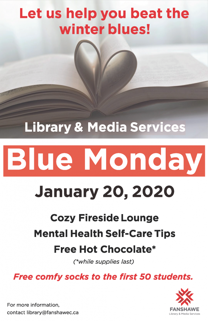 Join us at the library on Blue Monday, Monday January 20th. We will have a cozy fireside lounge, mental health care self-tips, and hot chocolate available (while supplies last). Free comfy socks for the first 50 students who attend.