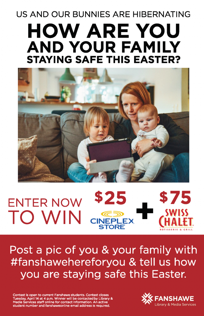 Easter Prize Pack giveaway! Post a picture of you and your family with #fanshawehereforyou and tell us how you are staying safe this Easter. Picture and hashtag enters you to win a $25 Cineplex Giftcard and $75 Swiss Chalet giftcard.