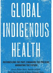 eBook - Global Indigenous Health; Reconciling the Past, Engaging the Present, Animating the Future