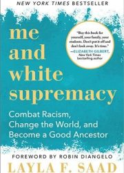 eBook - Me and White Supremacy; Combat Racism, Change the World, and Become a Good Ancestor