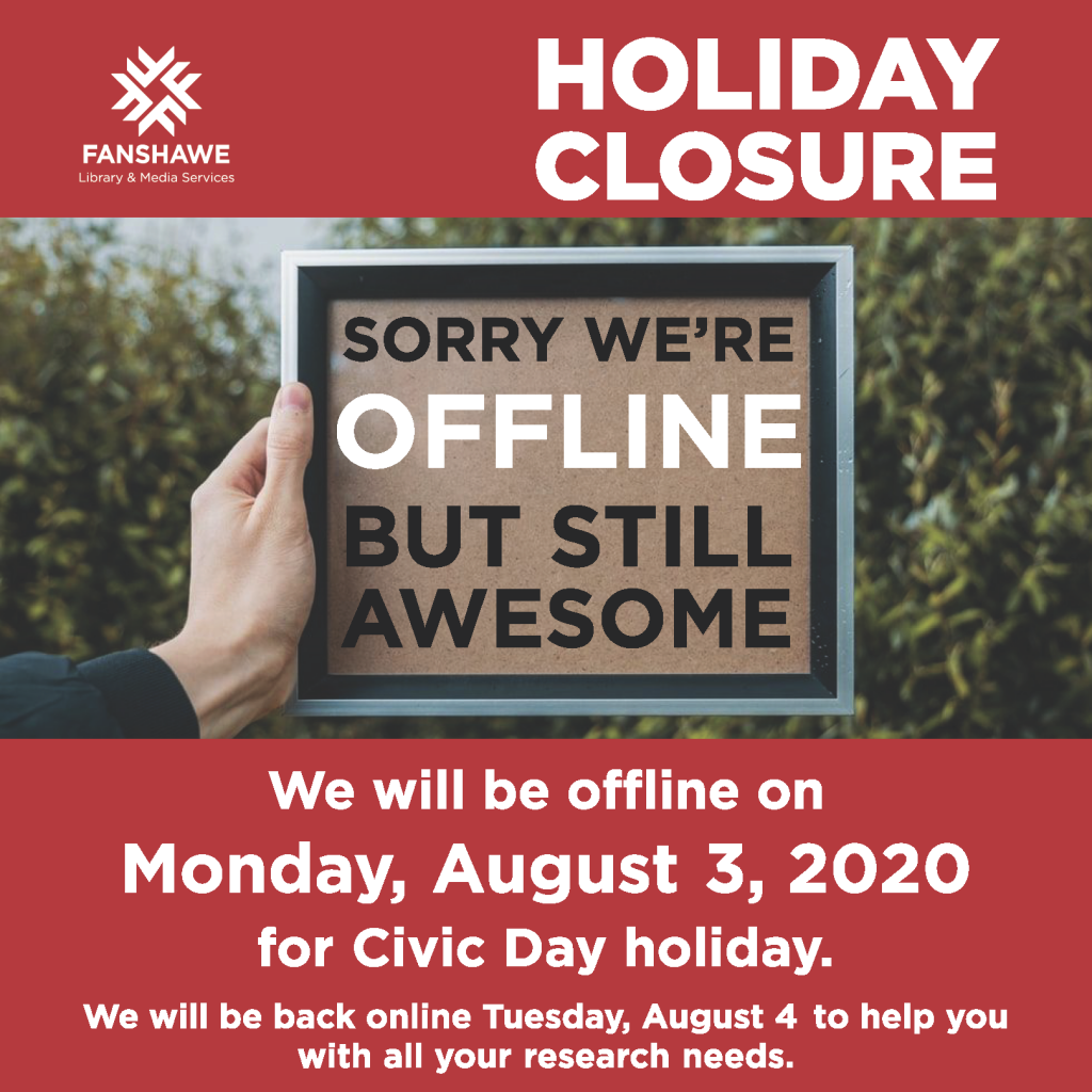Library staff will be offline on Monday August 3rd for the Civic Holiday. We will be back online Tuesday, August 4th to help with all of your research needs.