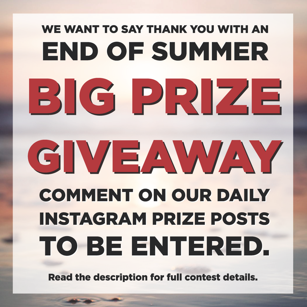 Comment on our daily instagram posts to be entered into the end of summer big prize giveaway!