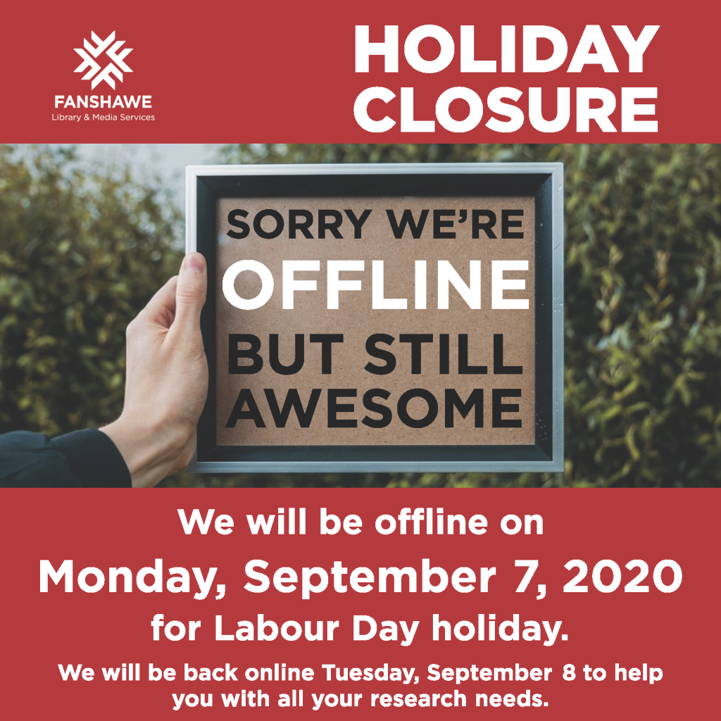 Library staff will be offline on Monday September 7th for the Labour Day holiday. We will be back online to help you on Tuesday September 8th.