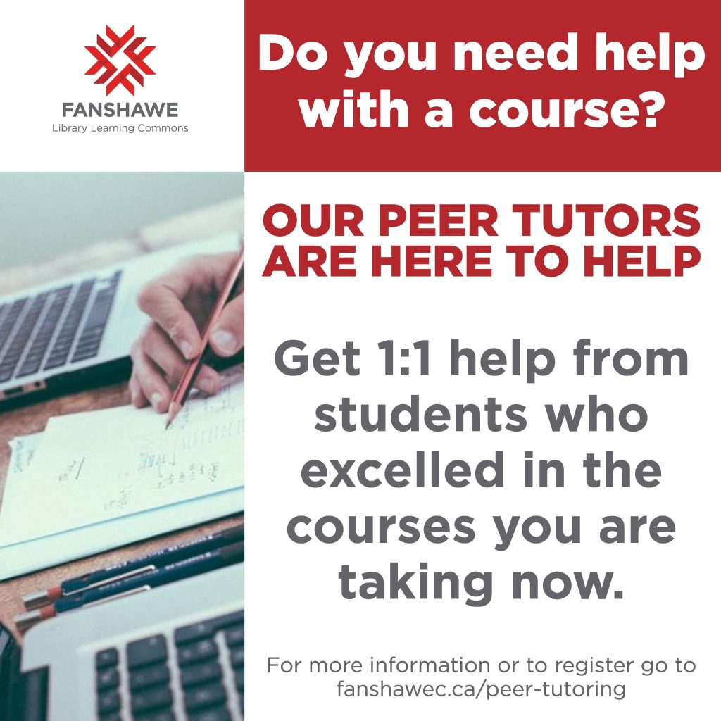 Do you need help with a course? Our Peer Tutors are here to help. Get one-on-one help from students who excelled in the courses you are taking now. For more information or to register go to fanshawec.ca/peer-tutoring