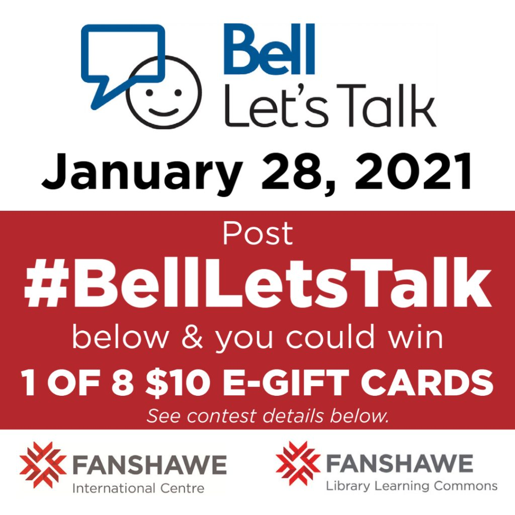 Bell Let's Talk on January 28, 2021. Use  #BellLetsTalk and you could win 1 of 8 $10 e-gift cards See contest details below.
