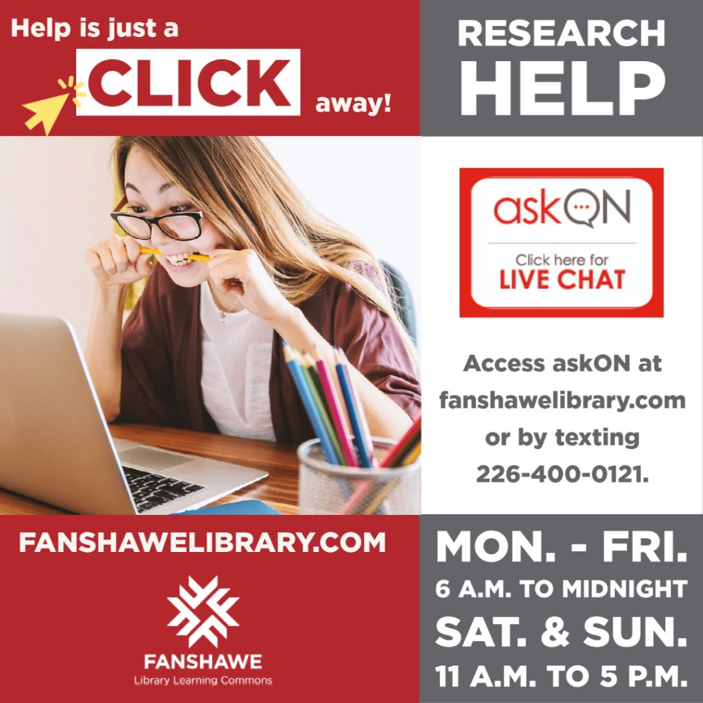 Help is just a click away with AskON live chat for research help. Available Monday to Friday from 6 a.m. to midnight, weekends from 11 a.m. to 5 p.m..