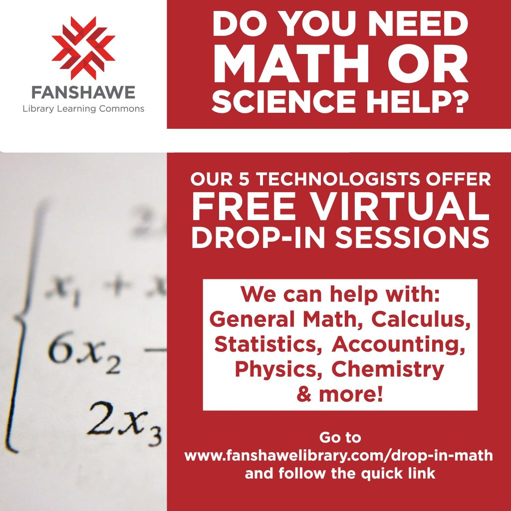 Do you need math or science help? Our technologists offer free virtual drop-in sessions for help with general math, calculus, statistics, accounting, physics, chemistry and more!  Go to www.fanshawelibrary.com/drop-in-math