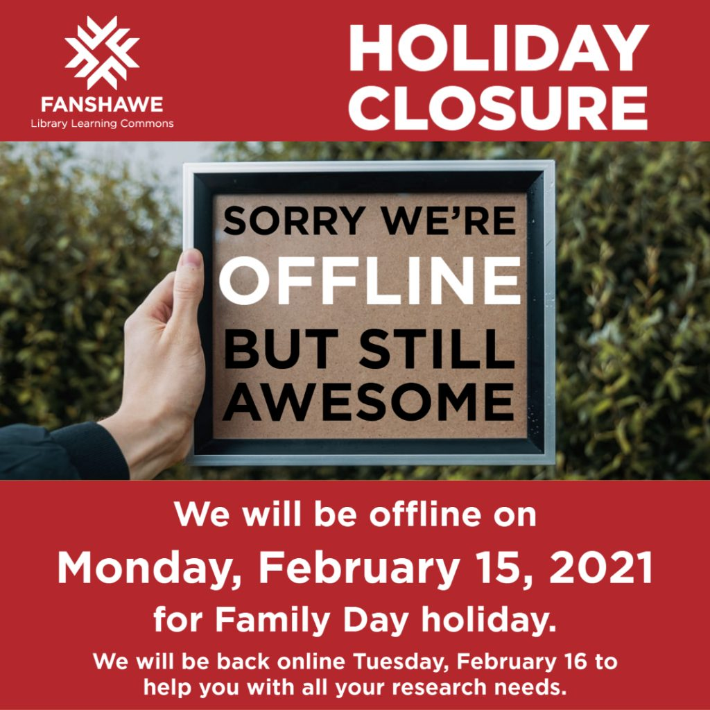 Holiday Closure Sorry we're offline but still awesome. We will be offline on Monday, February 15, 2021 for Family Day holiday. We will be back online Tuesday, February 16 to help you with all your research needs.