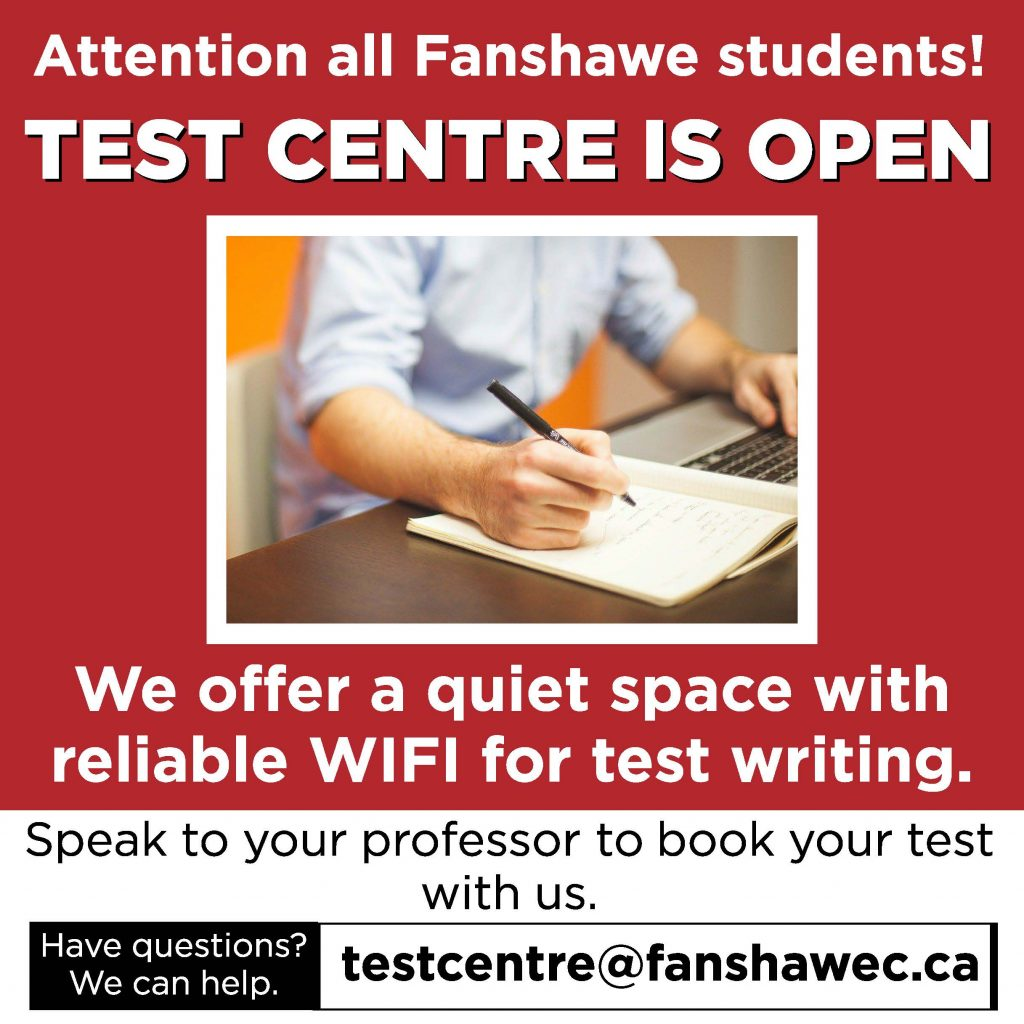 Attention all Fanshawe Students. Test Centre is open. We offer a quite space with reliable WIFI for test writing. Speak to your professor to book your test with us. Have questions?  We can help.  testcentre@fanshawec.ca