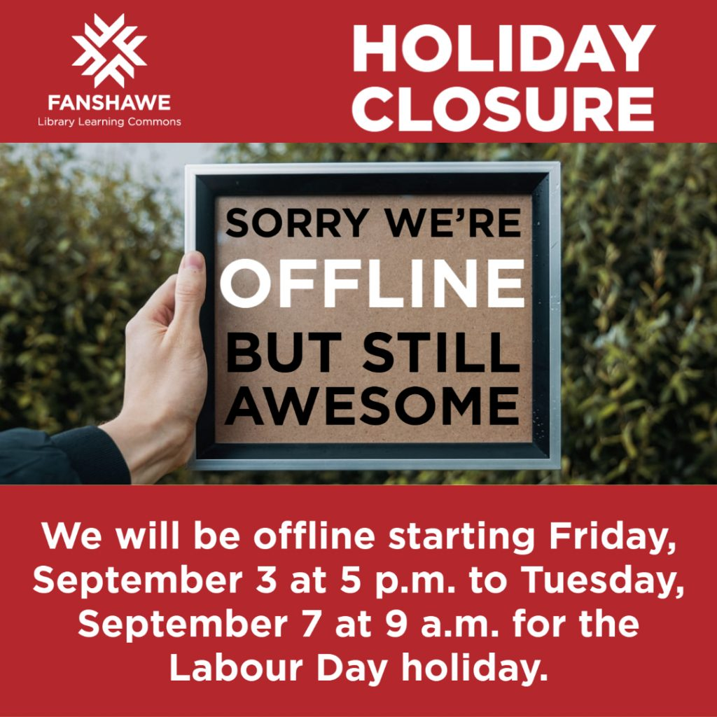 Library staff will be offline on Labour Day weekend, beginning at 5 p.m. on Friday September 3, 2021. Staff will be back online Tuesday September 7 at 8 a.m.